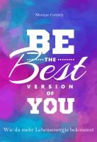 BE THE BEST VERSION OF YOU Schaffe mehr Bewusstsein Kraft Lebensfreude Monique Conrady EBOOK